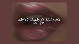 GET YOU // DANIEL CAESAR FT. KALI UCHIS (LYRICS)