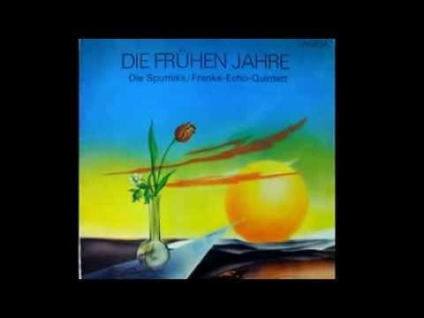 Die Sputniks / Franke-Echo-Quintett  Die Frühen Jahre