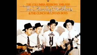 The Columbia Sessions, 1949 1950, Vol.1 [1981] - The Stanley Brothers And The Clinch Mountain Boys