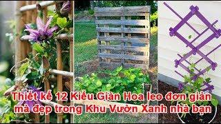 Thiết kế 12 Kiểu Giàn Hoa leo đơn giản mà đẹp trong Khu Vườn Xanh nhà bạnKiểu Giàn Hoa leo, trồng hoa, làm giàn cho hoa, làm giàn hoa leoTheo vnexpress.net