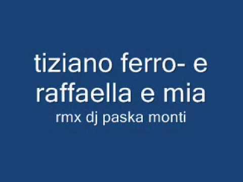 , title : 'tiziano ferro e raffaella e mia rmx dj paska monti'