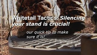 Whitetail Tactics: Silencing your stand is crucial! our quick tip to make sure it is!