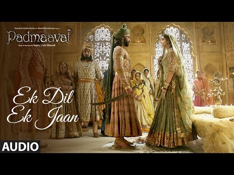 Padmavati: Ek Dil Ek Jaan Full Audio Song | Deepik