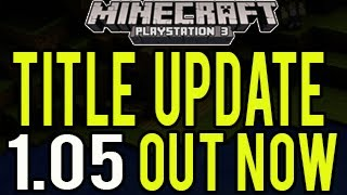 Minecraft PS3 Title Update 1.05 (TU15) OUT NOW! (Change List)