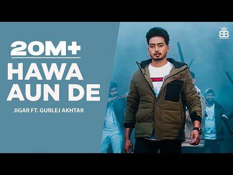 Hawa Aun De (HD Video) Jigar Ft Gurlej Akhtar   New Punjabi Songs 2021   Latest Punjabi Songs 2021