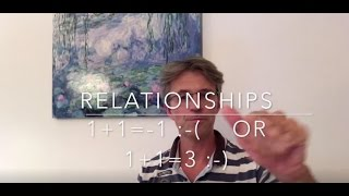 Relationships, 1+1=3 or 1+1=0