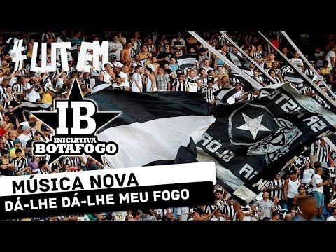 MÚSICA NOVA - DÁ-LHE DÁ-LHE MEU FOGO - Loucos pelo Botafogo - Botafogo