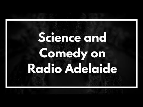 Comedy and Science on Radio Adelaide's Science Show - Subatomic - 2018-05-01