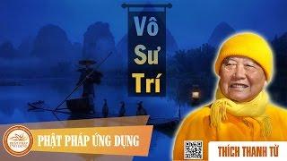 Vô Sư Trí - Thầy Thích Thanh Từ