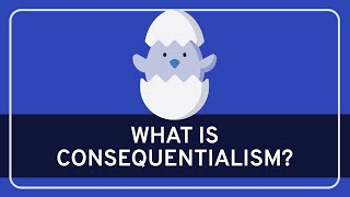 PHILOSOPHY -  Ethics: Consequentialism [HD]