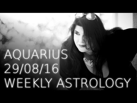 Aquarius weekly astrology 29th August 2016