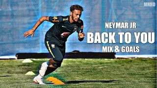 Neymar Jr ► Back To You - Mix Skills & Goals ( HD )