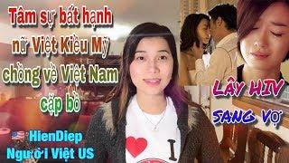 Video Tâm sự bất hạnh nữ Việt Kiều Mỹ chồng về Việt Nam cặp bồ MP3, 3GP, MP4, WEBM, AVI, FLV September 2019