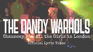 "The Dandy Warhols - ""Chauncey P vs All The Girls In London"" (Official Lyric Video)"