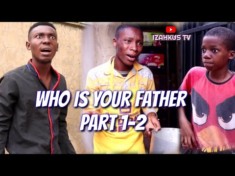 WHO IS YOUR FATHER Part 1-2 (Mark Angel Comedy)(Izahkus Tv)