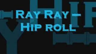 Ray Ray Hip Roll