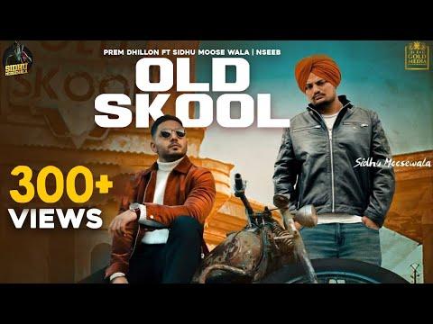 OLD SKOOL (Full Video) Prem Dhillon ft Sidhu Moose Wala |Nseeb|Rahul Chahal | Gold Media | The Kidd