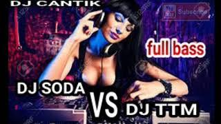 REMIX DJ SODA VS DJ TTM (full bass bikin kepala geleng2)