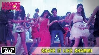 Shake It Like Shammi – Official Song | Hasee Toh Phasee | Sidharth Malhotra, Parineeti Chopra