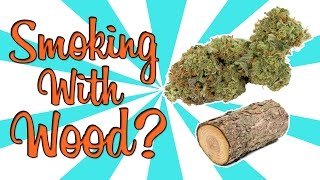 SMOKING WEED WITH WOOD?!? by Strain Central
