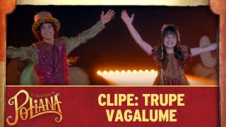 Clipe: Trupe Vagalume | As Aventuras de Poliana