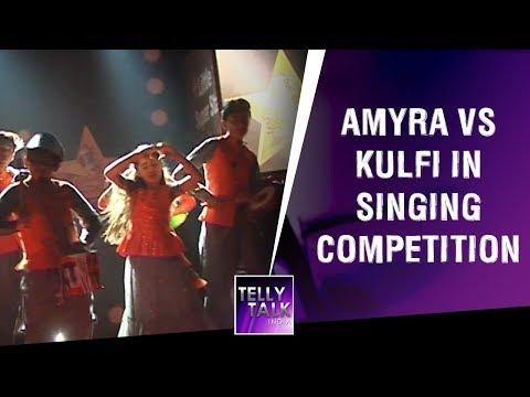 Kulfi & Amyra compete with each other in singing competition | Kulfi Kumar Bajewala