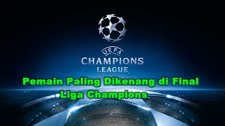 Video Final Liga Champions - 5 Pemain Bintang Paling Dikenang di Final Liga Champions Sepanjang Sejarah MP3, 3GP, MP4, WEBM, AVI, FLV November 2017