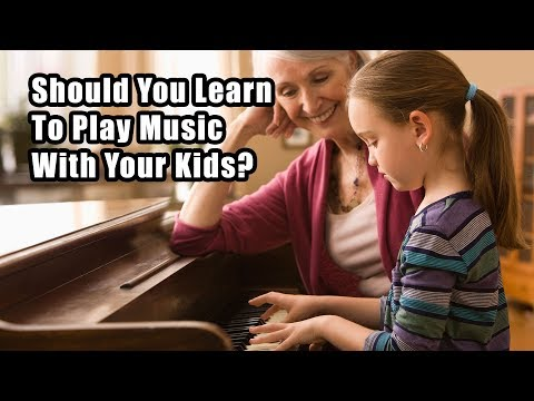 Should You Learn To Play Music With Your Kids?