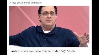 Antero Grego da ESPN crava campeão brasileiro de 2017: 'A taça deste ano já tem dono!'Será?