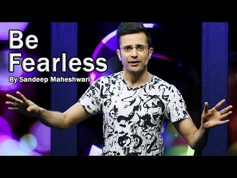 (Be Fearless - By Sandeep Maheshwari - Duration: 7 minutes, 1 second.)