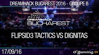 Groupe B - FlipSid3 Tactics vs Dignitas - Dreamhack Bucarest