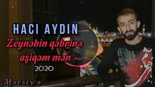 Haci Aydin Rza - Zeynebin qebrine  asiqem men (yeni 2018)