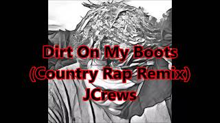 Dirt On My Boots (Country Rap Remix) Full Version New 2017!