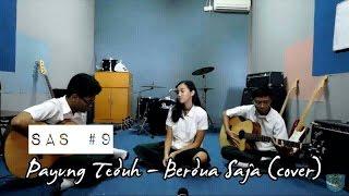 SAS (Sing a Song) #9 - Berdua Saja (Cover)