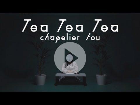 Chapelier Fou - Tea Tea Tea