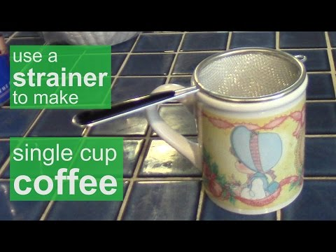 Use a Strainer to Make Coffee