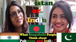What 🇧🇩 Bangladeshi People Think About Pakistan and India   Bangladesh on Pakistan and India -2018