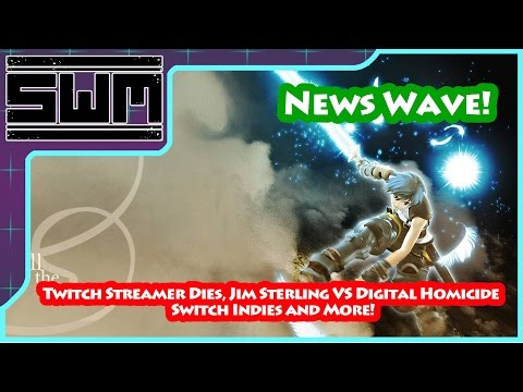 News Wave! - Twitch Streamer Dies, Jim Sterling VS Digital Homicide, Switch Indies and More!