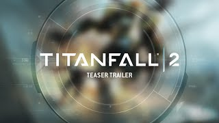 Titanfall 2 Teaser Trailer � PS4, Xbox One and PC