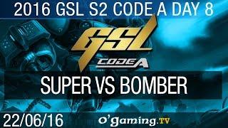 Super vs Bomber - 2016 GSL Code A S2 - Day 8