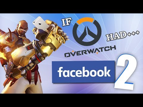 If Overwatch Had Facebook 2