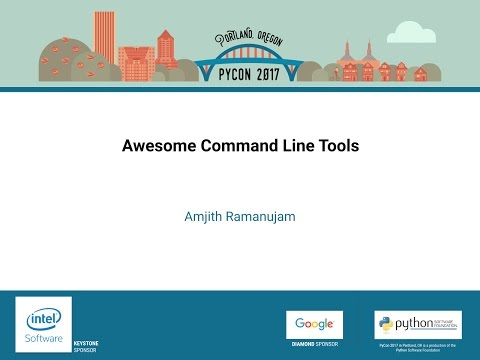 Amjith Ramanujam Awesome Command Line Tools PyCon 2017