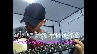 Belajar lagu AZMI PERNAH SAKIT PERNAH CINTA  cover akunstik by alex