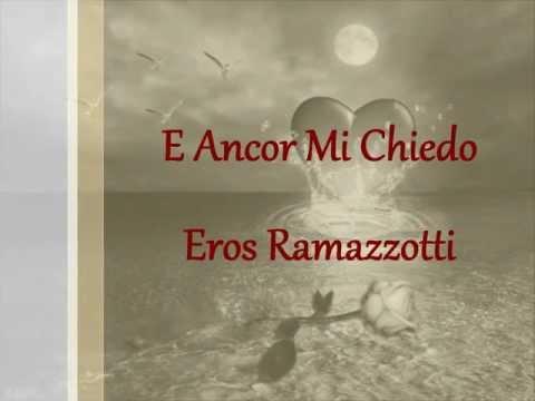 , title : 'E Ancor Mi Chiedo - Eros Ramazzotti'