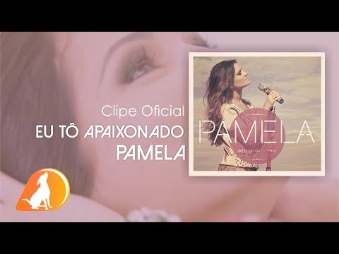 Clipe Pamela - Eu to apaixonado