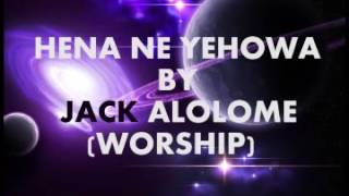 Video HENA NE YEHOWA BY JACK ALOLOME worship MP3, 3GP, MP4, WEBM, AVI, FLV Mei 2019