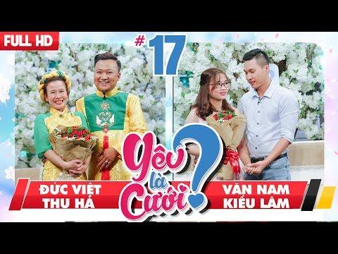 YÊU LÀ CƯỚI? | YLC #17 UNCUT | Đức Việt - Thu Hà | Văn Nam - Kiều Lâm | 100218