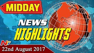 Mid Day News Highlights || 22nd August 2017 || NTV