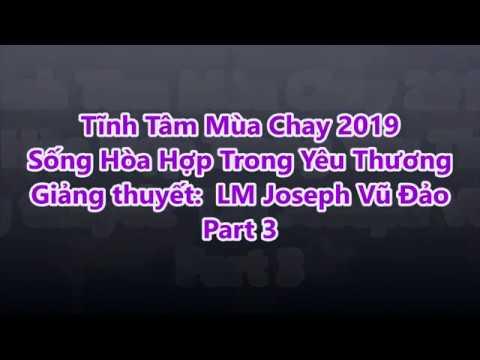 Part 3: GXTM Tĩnh Tâm Mùa Chay 2019 -Sống Hòa Hợp Trong Yêu Thương