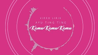Ayu Ting Ting - Kamu Kamu Kamu (Official Lyric Video)